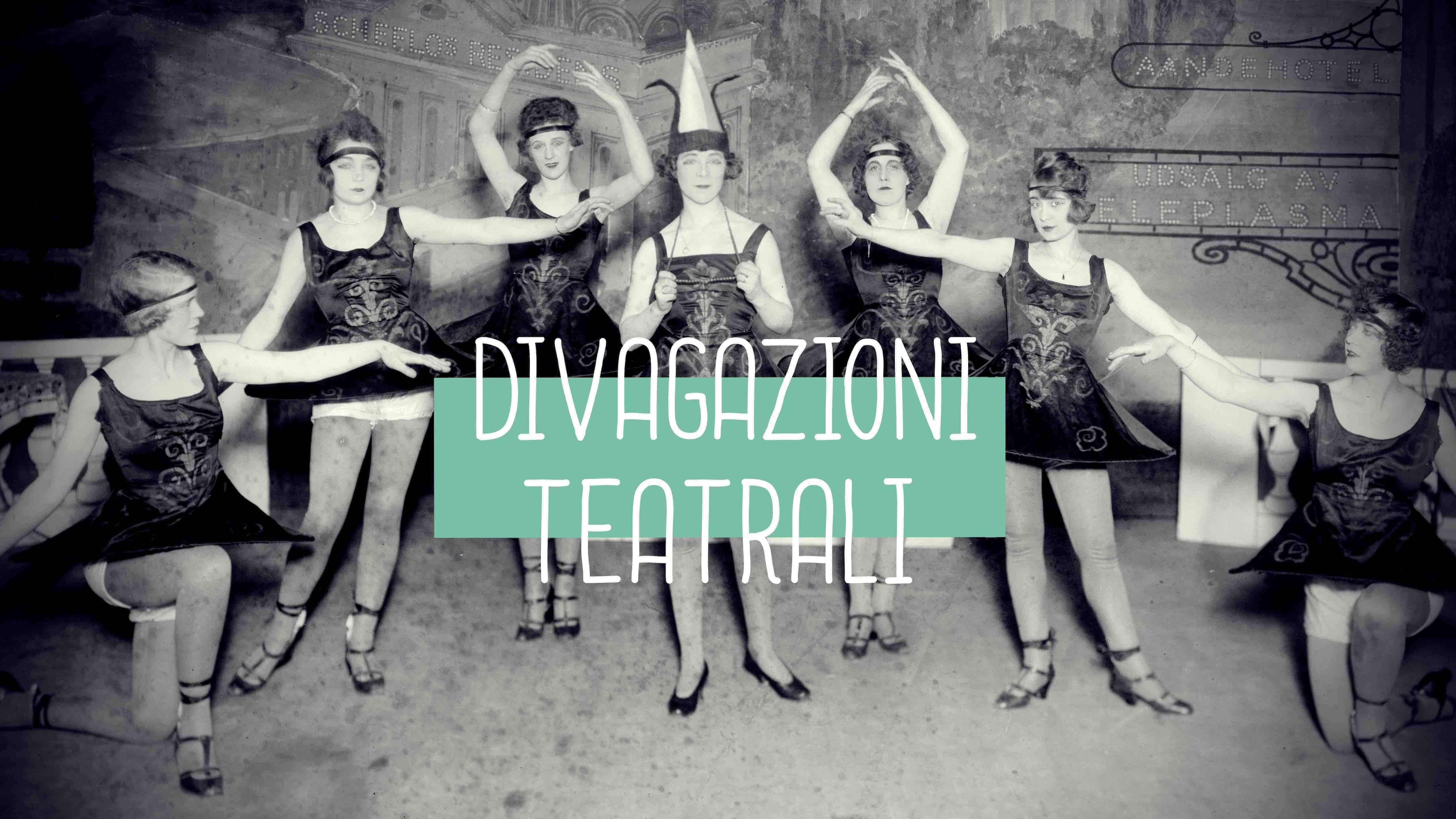 Divagazioni teatrali. Piccola collezione di percorsi storici